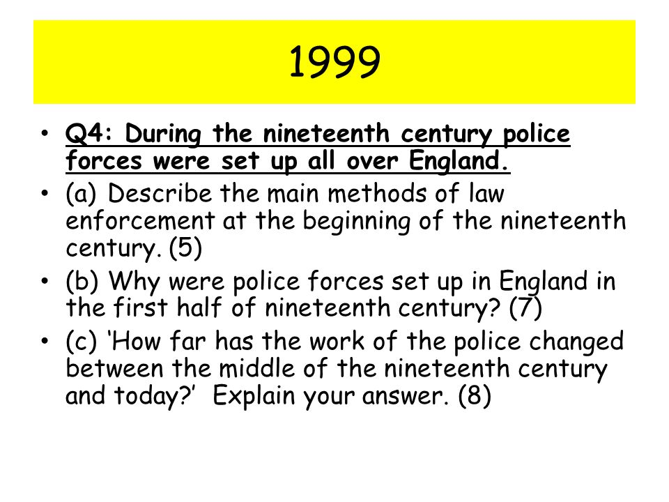 1999 Q4: During the nineteenth century police forces were set up all over England.