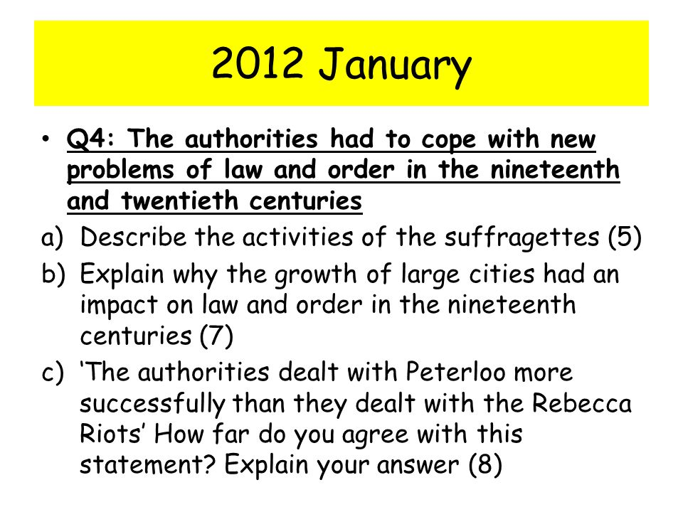 2012 January Q4: The authorities had to cope with new problems of law and order in the nineteenth and twentieth centuries.