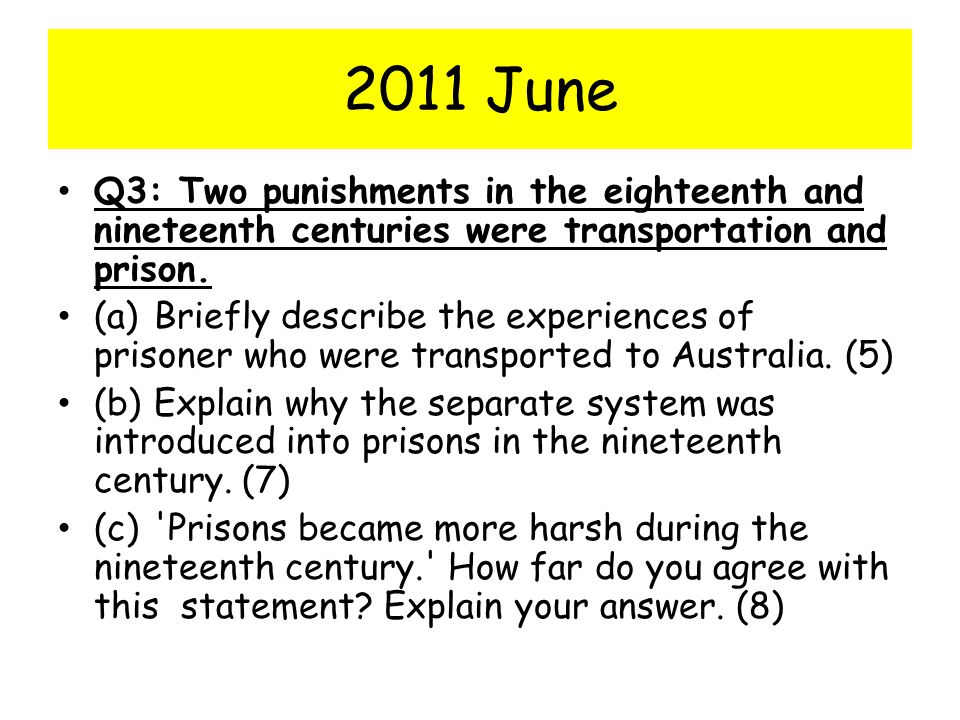 2011 June Q3: Two punishments in the eighteenth and nineteenth centuries were transportation and prison.