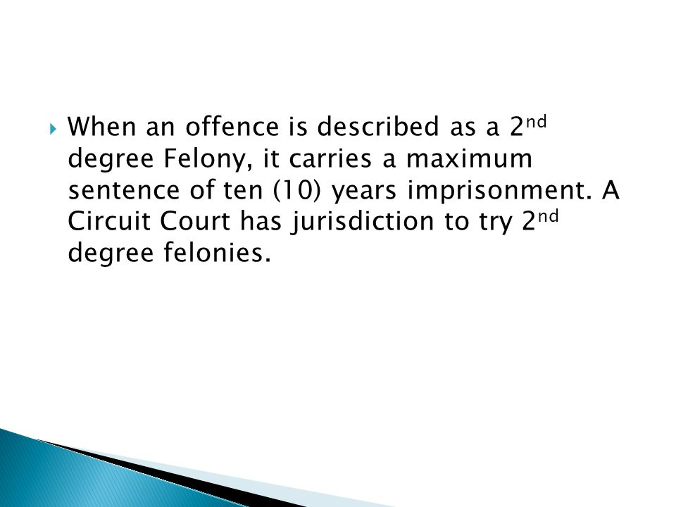 When an offence is described as a 2nd degree Felony, it carries a maximum sentence of ten (10) years imprisonment.
