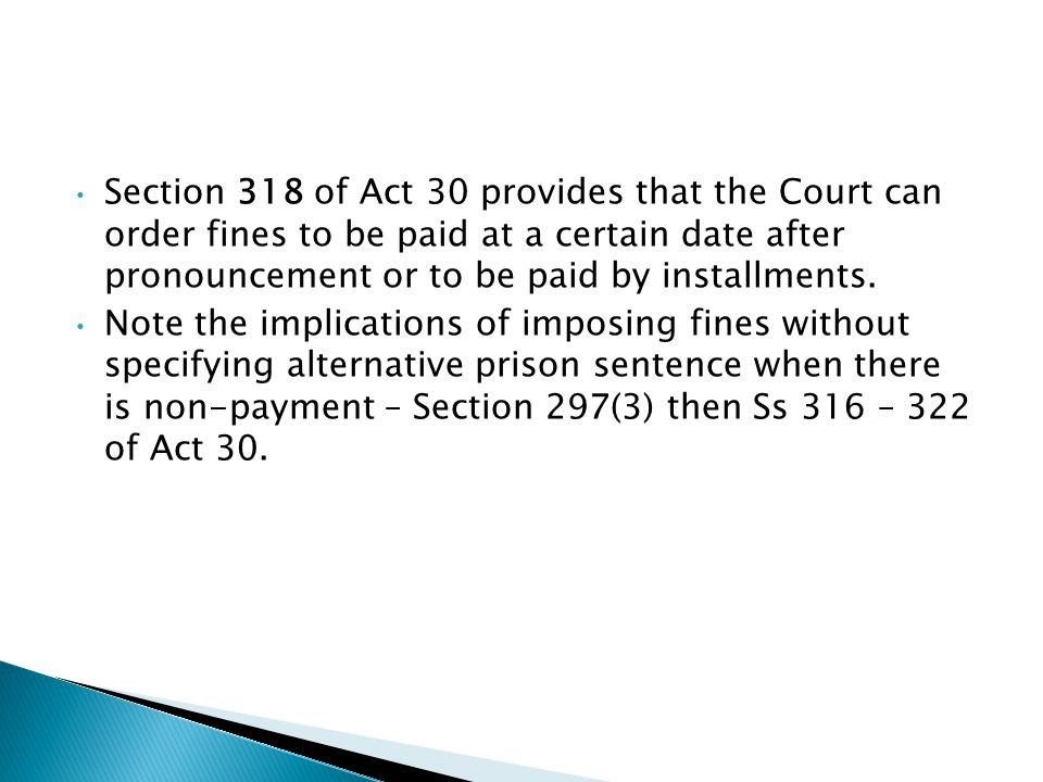 Section 318 of Act 30 provides that the Court can order fines to be paid at a certain date after pronouncement or to be paid by installments.