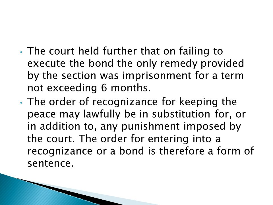 The court held further that on failing to execute the bond the only remedy provided by the section was imprisonment for a term not exceeding 6 months.
