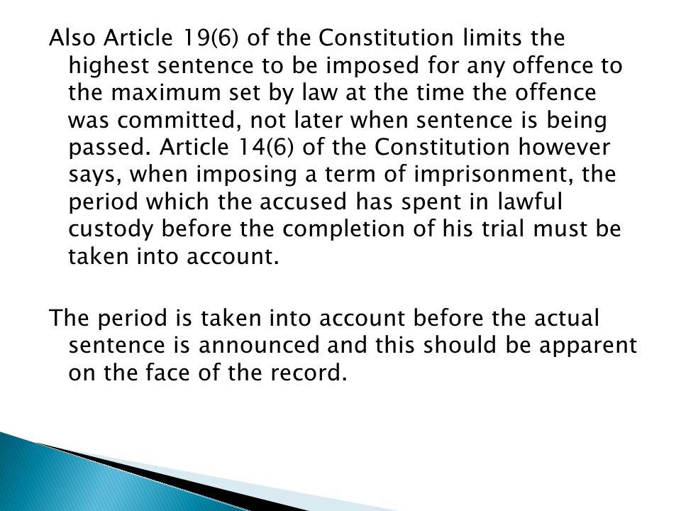 Also Article 19(6) of the Constitution limits the highest sentence to be imposed for any offence to the maximum set by law at the time the offence was committed, not later when sentence is being passed.