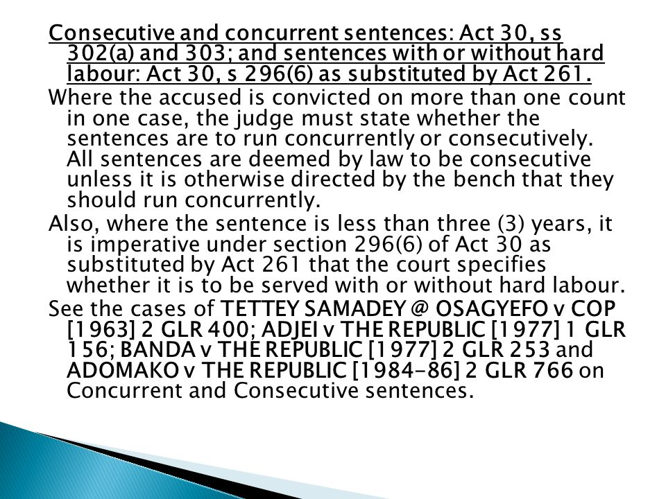 Consecutive and concurrent sentences: Act 30, ss 302(a) and 303; and sentences with or without hard labour: Act 30, s 296(6) as substituted by Act 261.