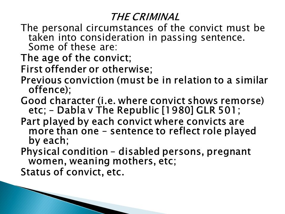 THE CRIMINAL The personal circumstances of the convict must be taken into consideration in passing sentence. Some of these are: