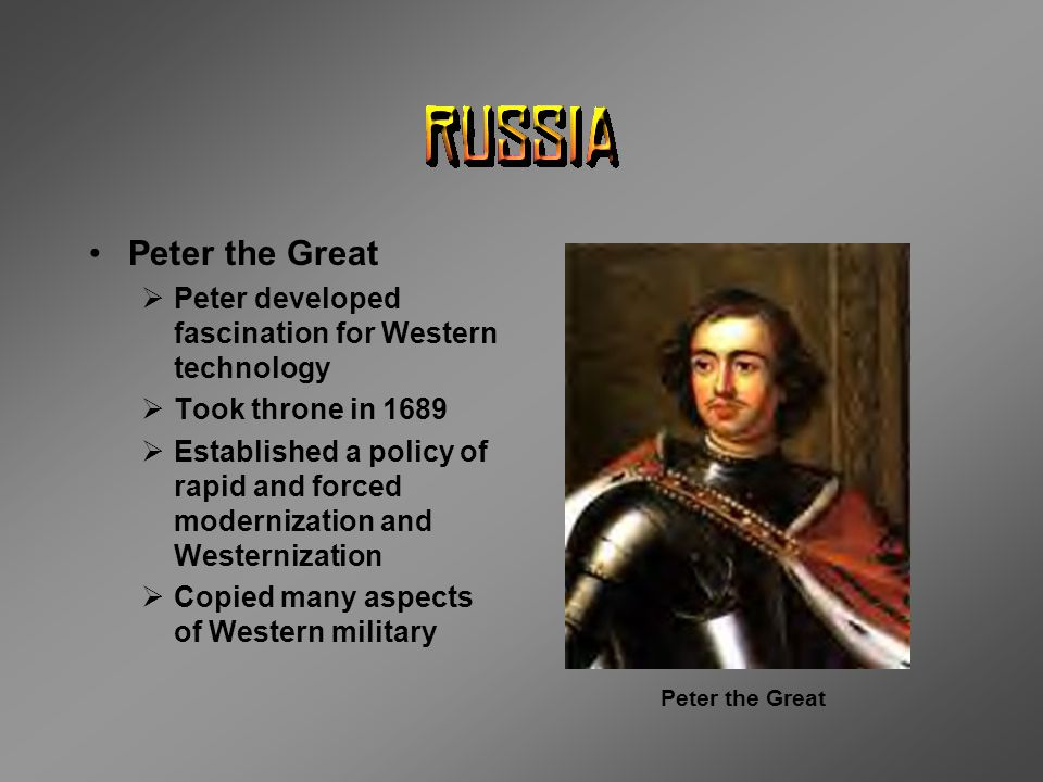 Peter the Great Peter developed fascination for Western technology