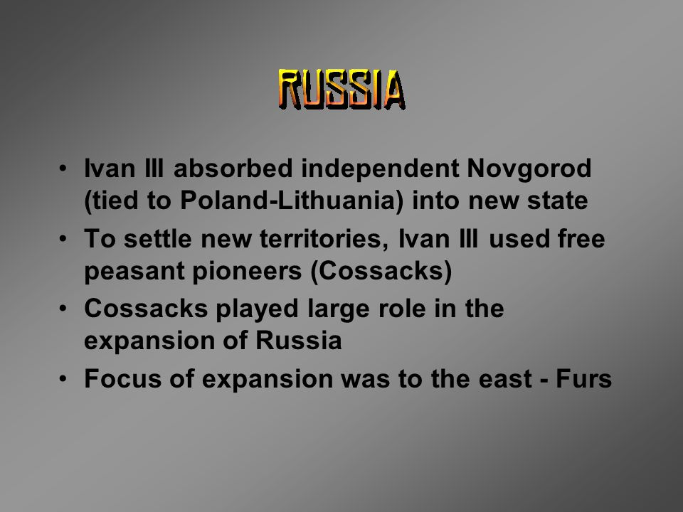 Ivan III absorbed independent Novgorod (tied to Poland-Lithuania) into new state