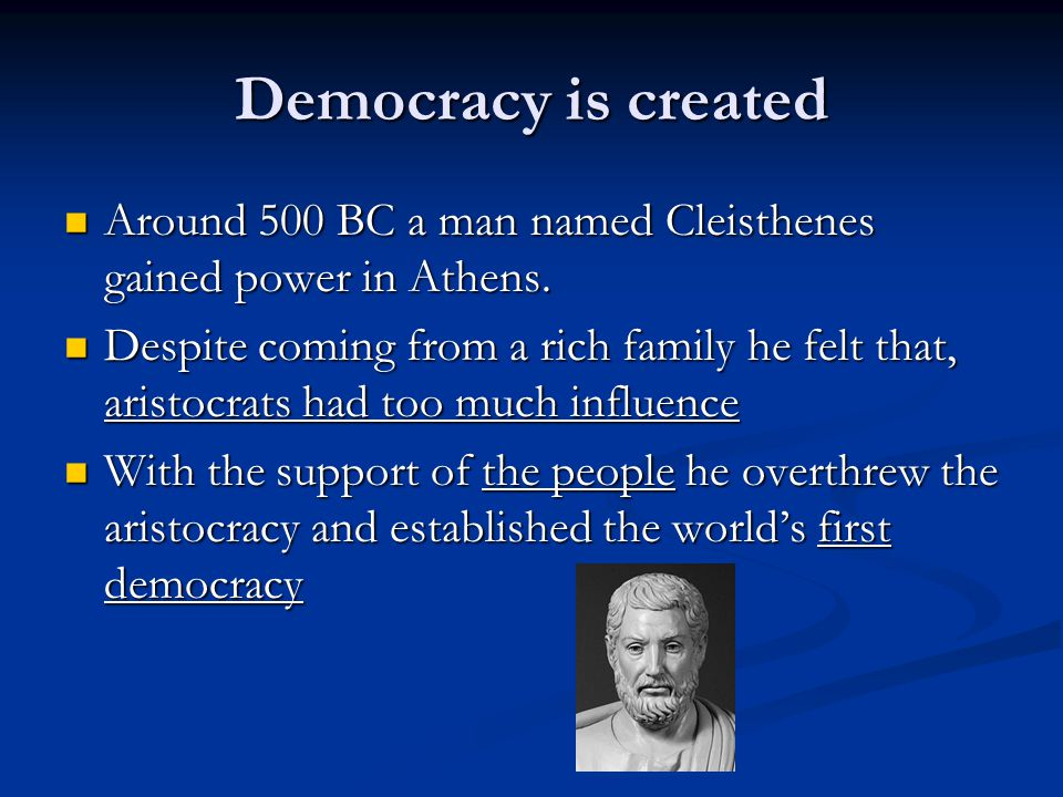 Democracy is created Around 500 BC a man named Cleisthenes gained power in Athens.