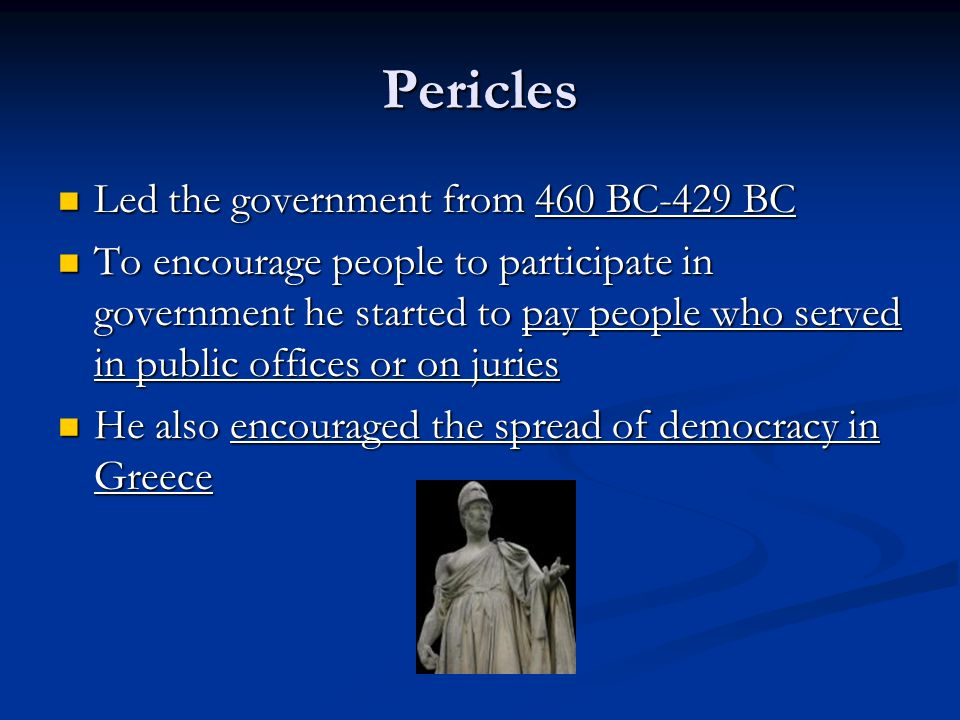Pericles Led the government from 460 BC-429 BC