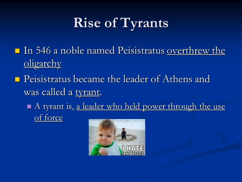 Rise of Tyrants In 546 a noble named Peisistratus overthrew the oligarchy. Peisistratus became the leader of Athens and was called a tyrant.