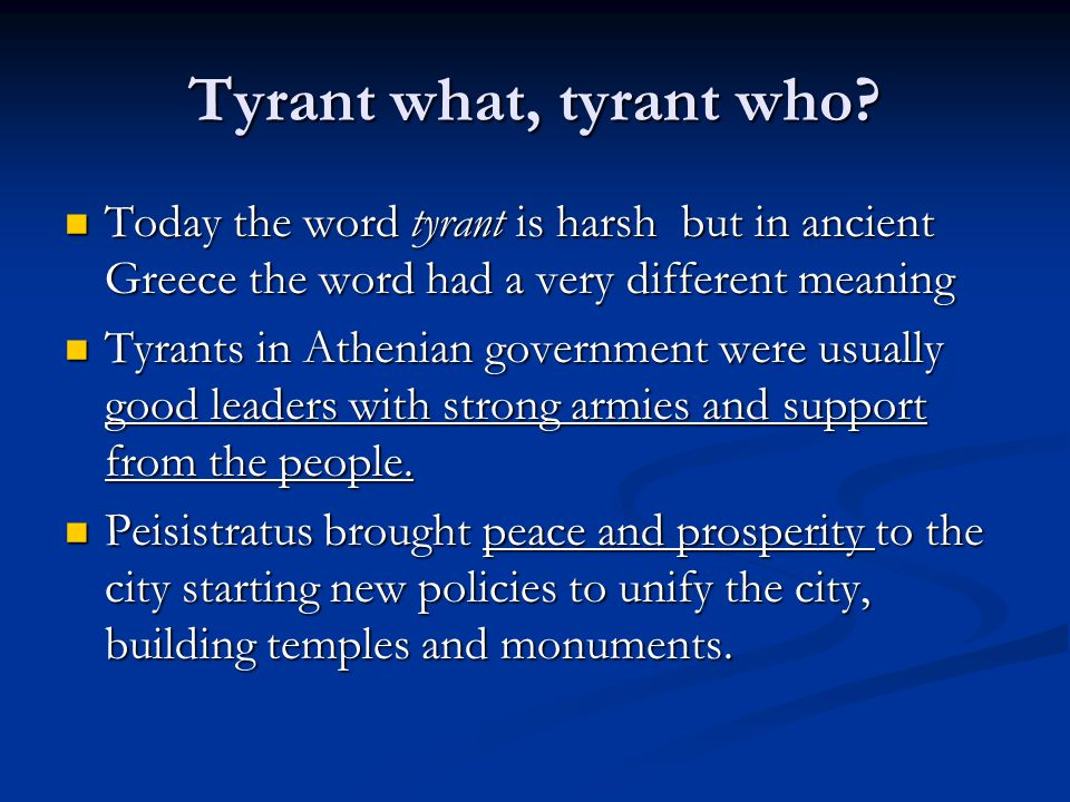 Tyrant what, tyrant who Today the word tyrant is harsh but in ancient Greece the word had a very different meaning.