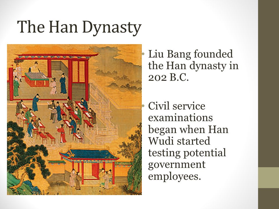 The Han Dynasty Liu Bang founded the Han dynasty in 202 B.C.