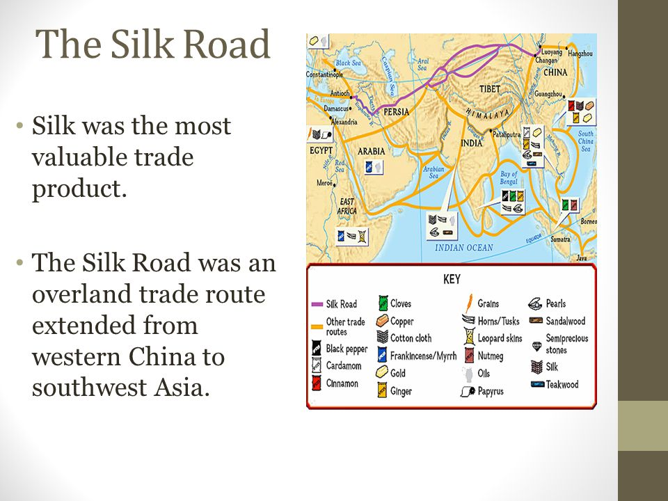 The Silk Road Silk was the most valuable trade product.