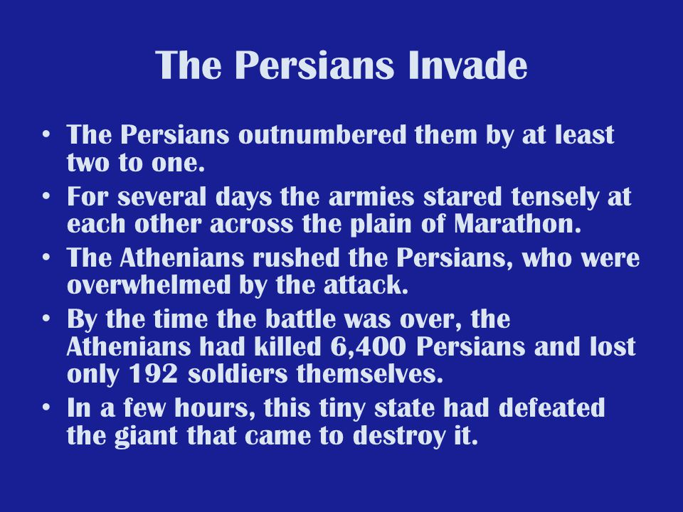The Persians Invade The Persians outnumbered them by at least two to one.