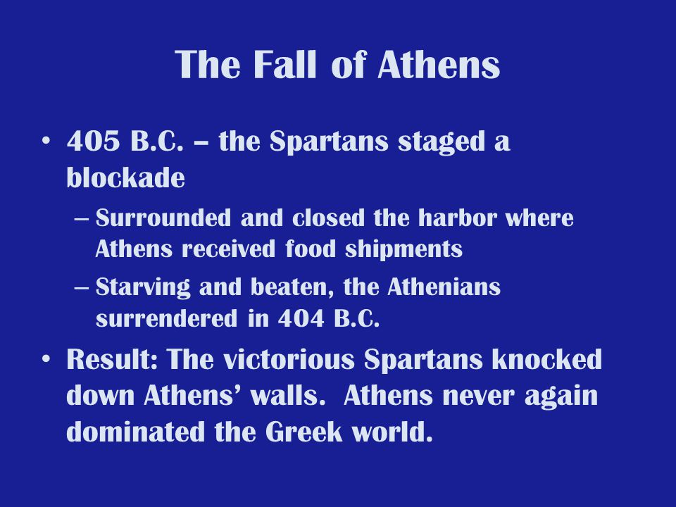 The Fall of Athens 405 B.C. – the Spartans staged a blockade
