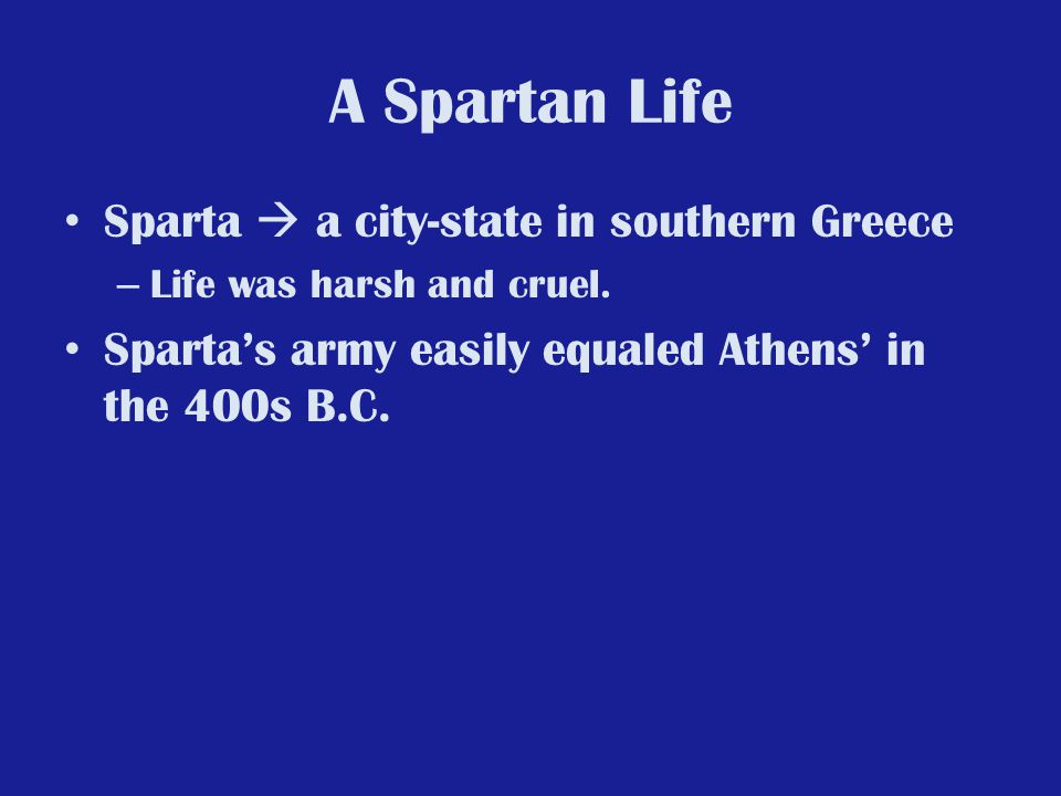 A Spartan Life Sparta  a city-state in southern Greece