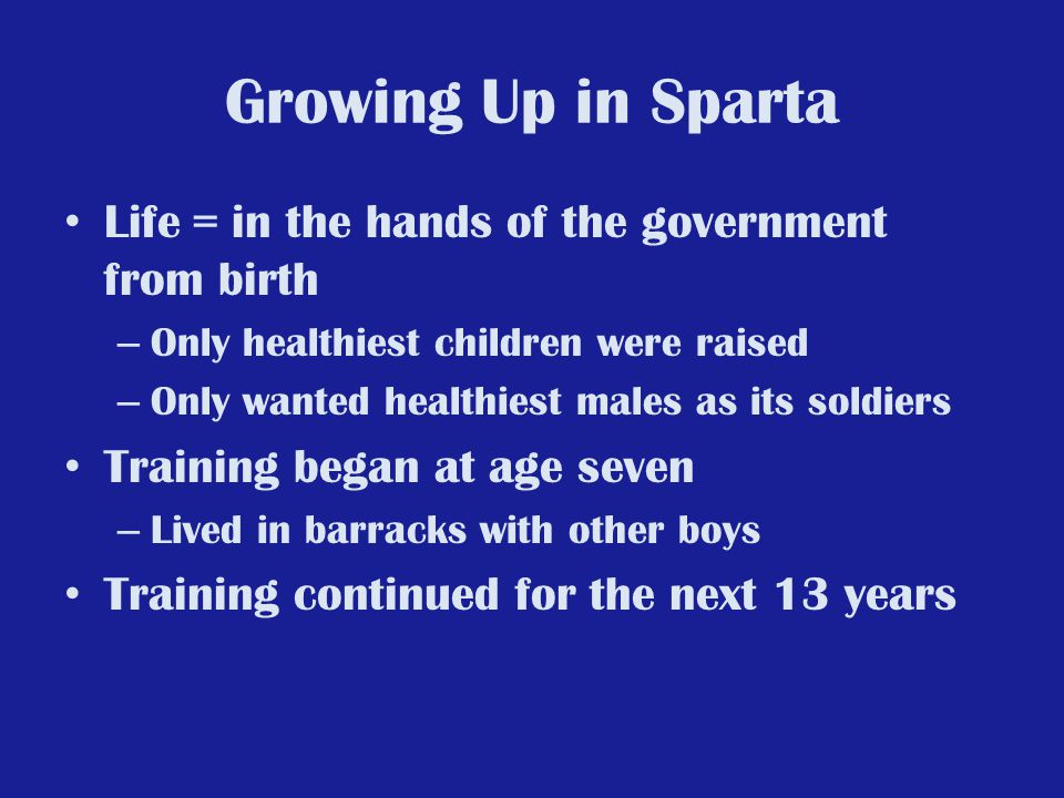 Growing Up in Sparta Life = in the hands of the government from birth