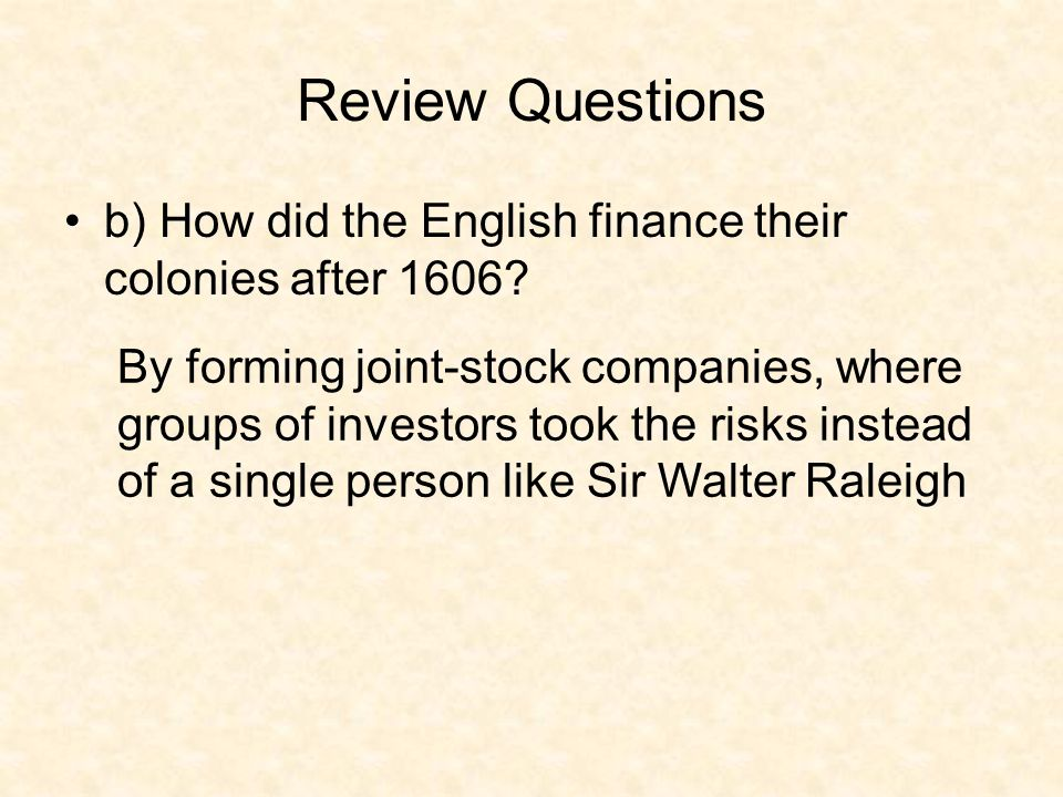 Review Questions b) How did the English finance their colonies after 1606