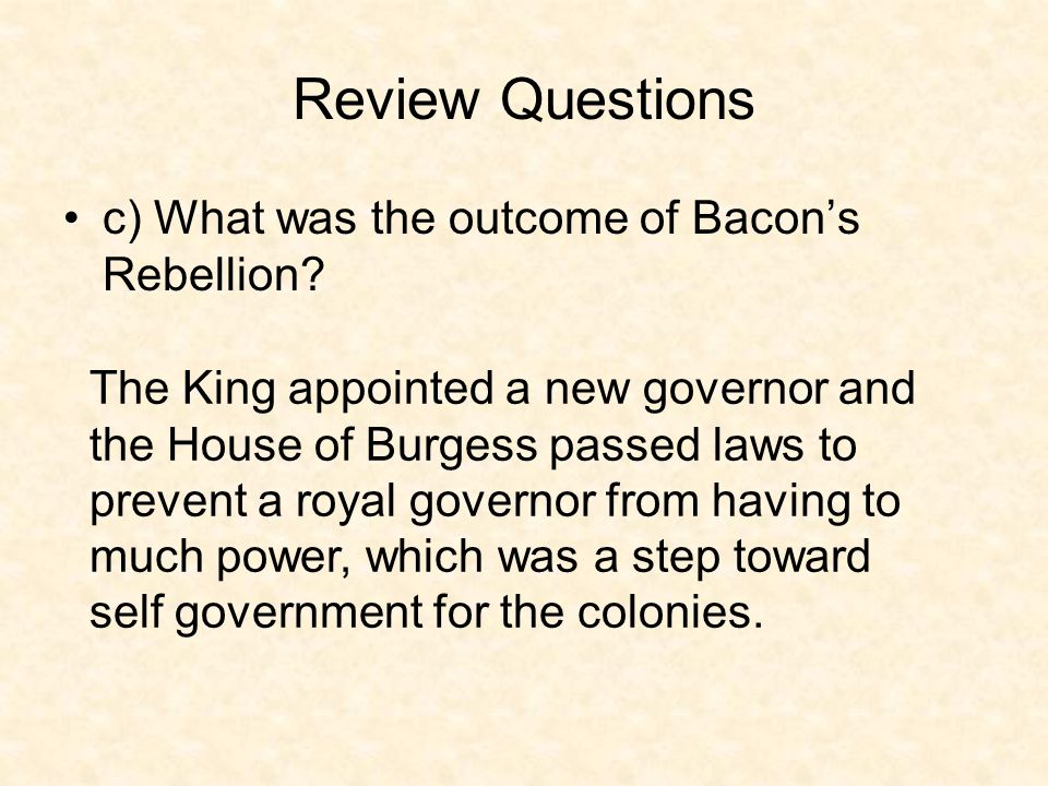 Review Questions c) What was the outcome of Bacon's Rebellion