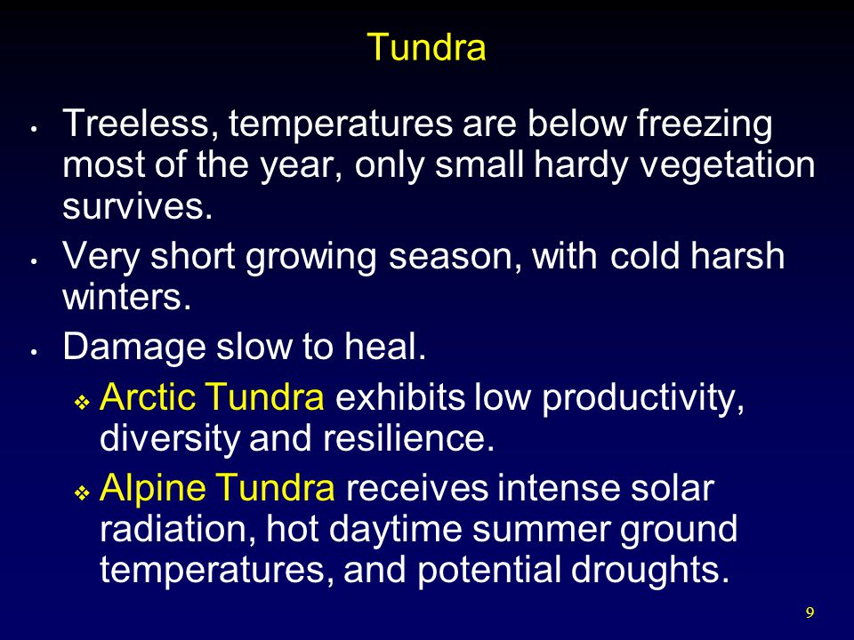 Tundra Treeless, temperatures are below freezing most of the year, only small hardy vegetation survives.