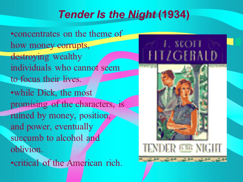 Tender Is the Night (1934) concentrates on the theme of how money corrupts, destroying wealthy individuals who cannot seem to focus their lives.