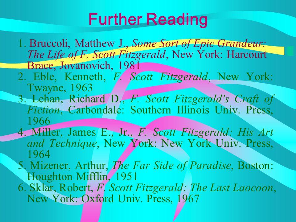 Further Reading 1. Bruccoli, Matthew J., Some Sort of Epic Grandeur: The Life of F. Scott Fitzgerald, New York: Harcourt Brace, Jovanovich, 1981.