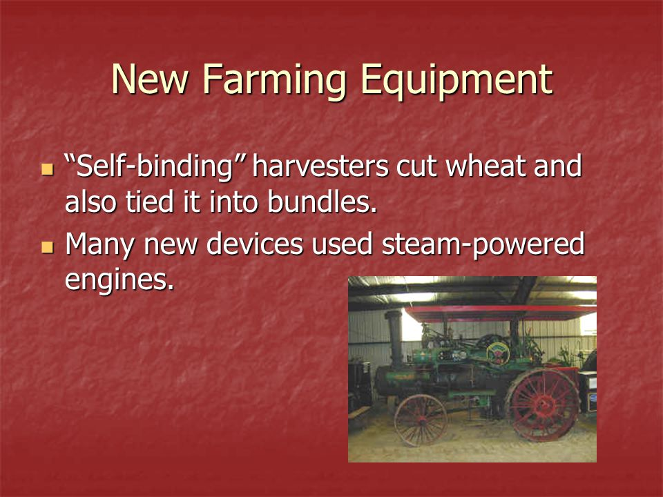 New Farming Equipment Self-binding harvesters cut wheat and also tied it into bundles.