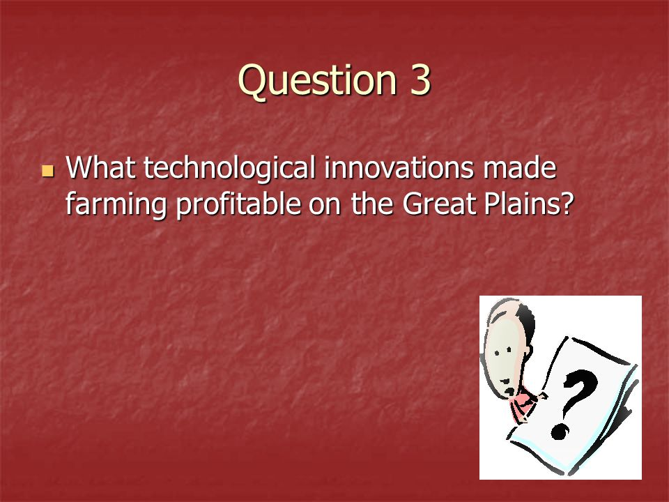 Question 3 What technological innovations made farming profitable on the Great Plains