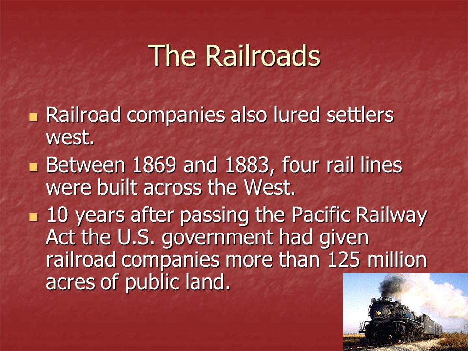 The Railroads Railroad companies also lured settlers west.