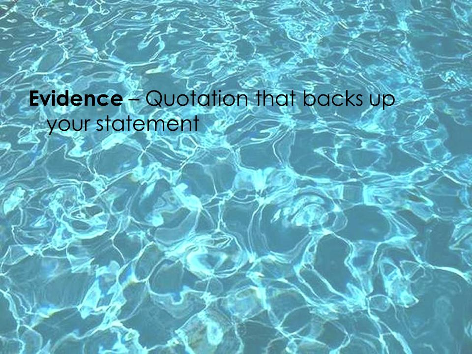 Evidence – Quotation that backs up your statement