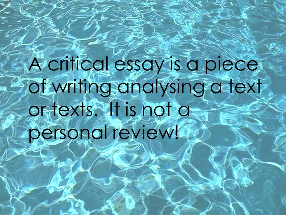 A critical essay is a piece of writing analysing a text or texts