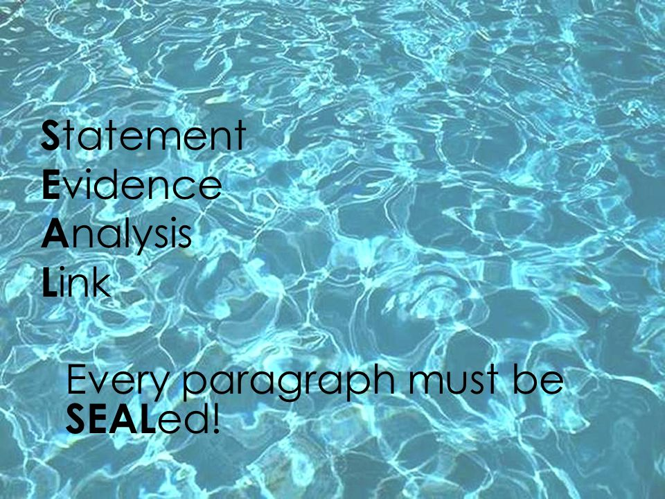 Statement Evidence Analysis Link Every paragraph must be SEALed!