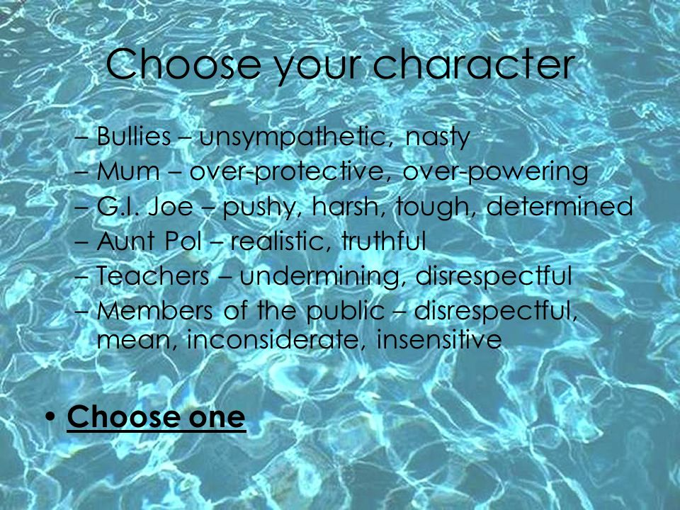 Choose your character Choose one Bullies – unsympathetic, nasty