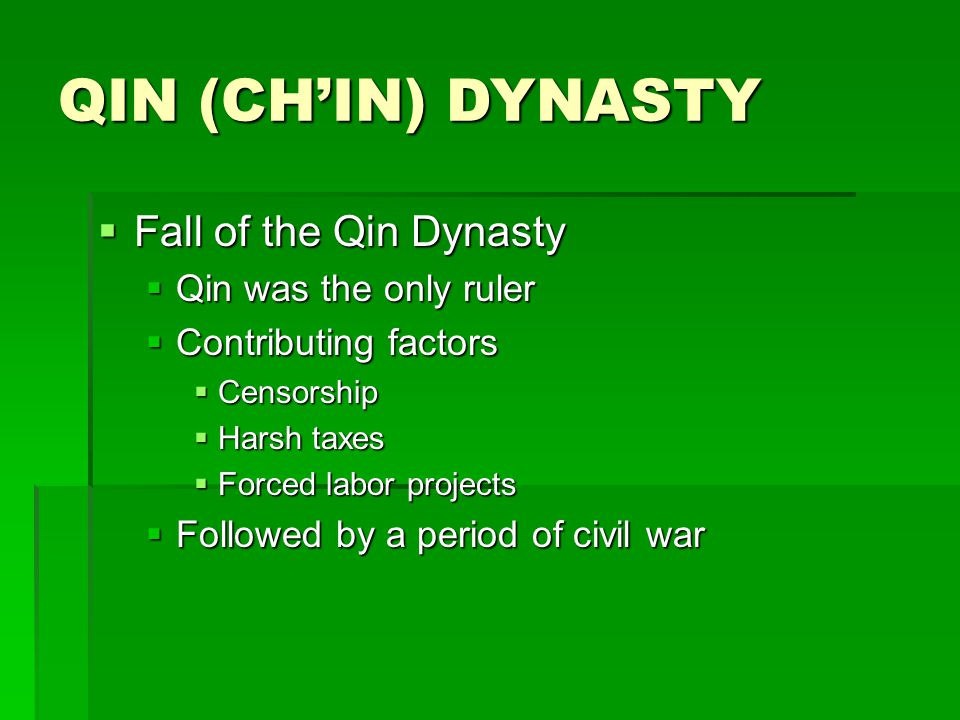 QIN (CH'IN) DYNASTY Fall of the Qin Dynasty Qin was the only ruler