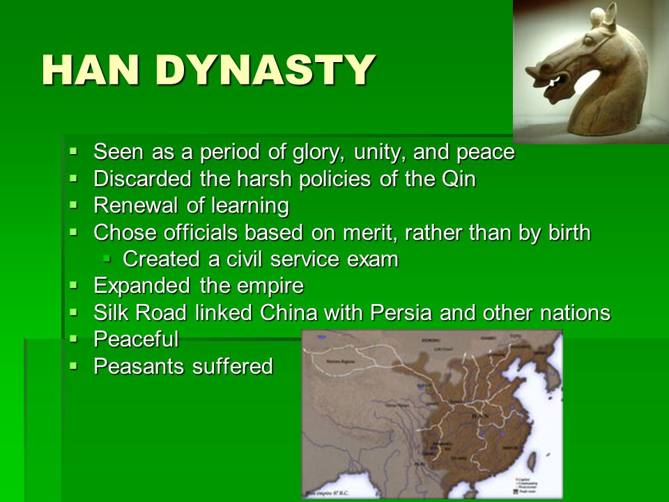 HAN DYNASTY Seen as a period of glory, unity, and peace