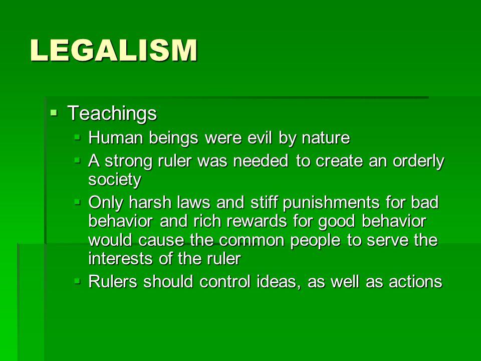 LEGALISM Teachings Human beings were evil by nature