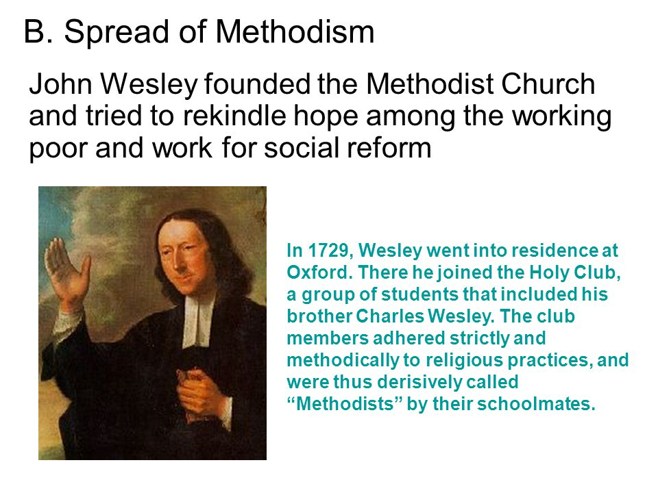 B. Spread of Methodism John Wesley founded the Methodist Church and tried to rekindle hope among the working poor and work for social reform.