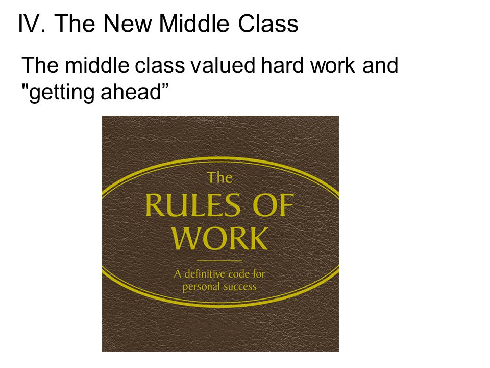 The middle class valued hard work and getting ahead