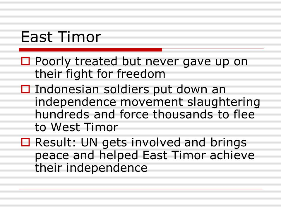 East Timor Poorly treated but never gave up on their fight for freedom