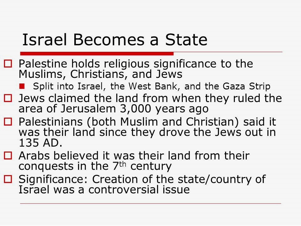 Israel Becomes a State Palestine holds religious significance to the Muslims, Christians, and Jews.