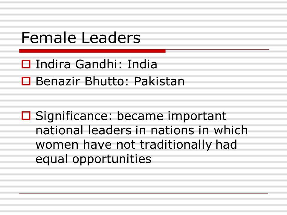 Female Leaders Indira Gandhi: India Benazir Bhutto: Pakistan