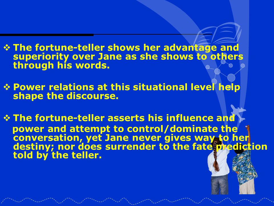 The fortune-teller shows her advantage and superiority over Jane as she shows to others through his words.