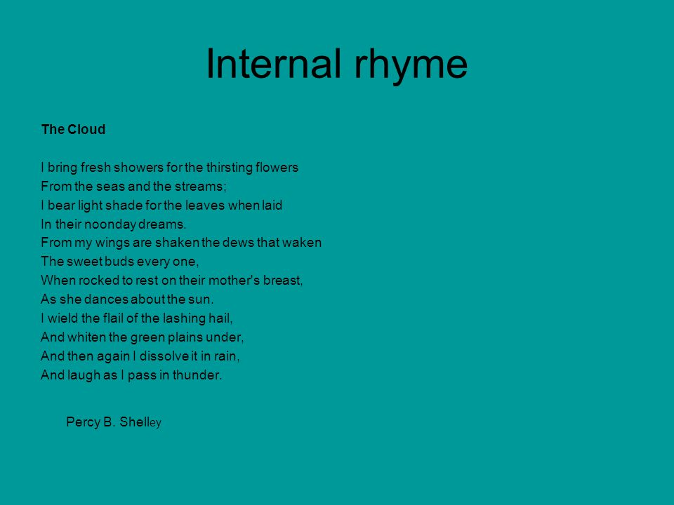 Internal rhyme Percy B. Shelley The Cloud