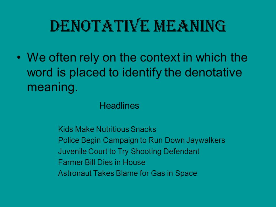 Denotative meaning We often rely on the context in which the word is placed to identify the denotative meaning.