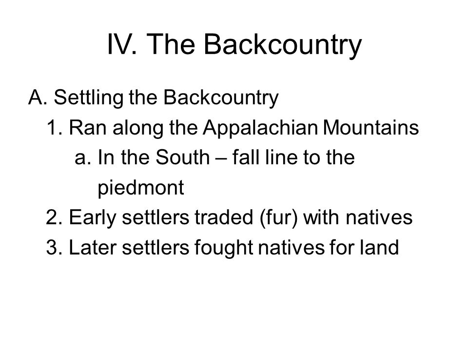 IV. The Backcountry A. Settling the Backcountry