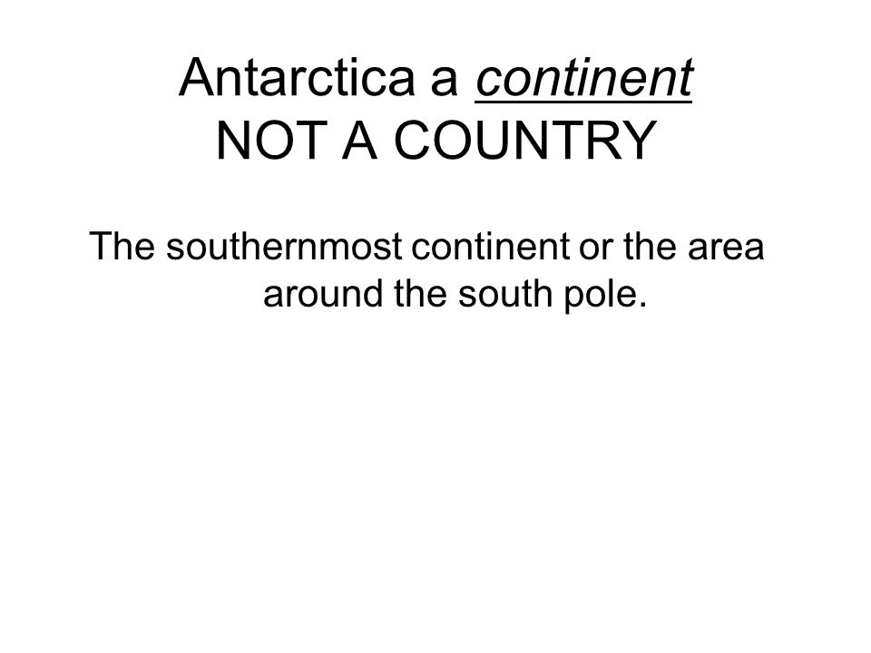 Antarctica a continent NOT A COUNTRY