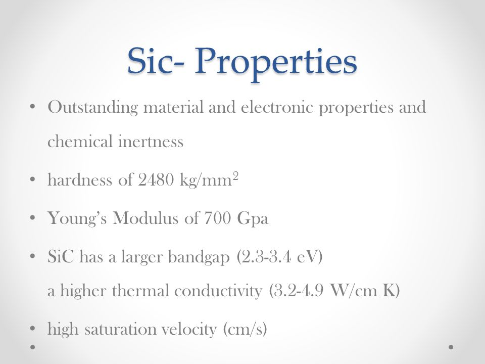 Sic- Properties Outstanding material and electronic properties and chemical inertness. hardness of 2480 kg/mm2.