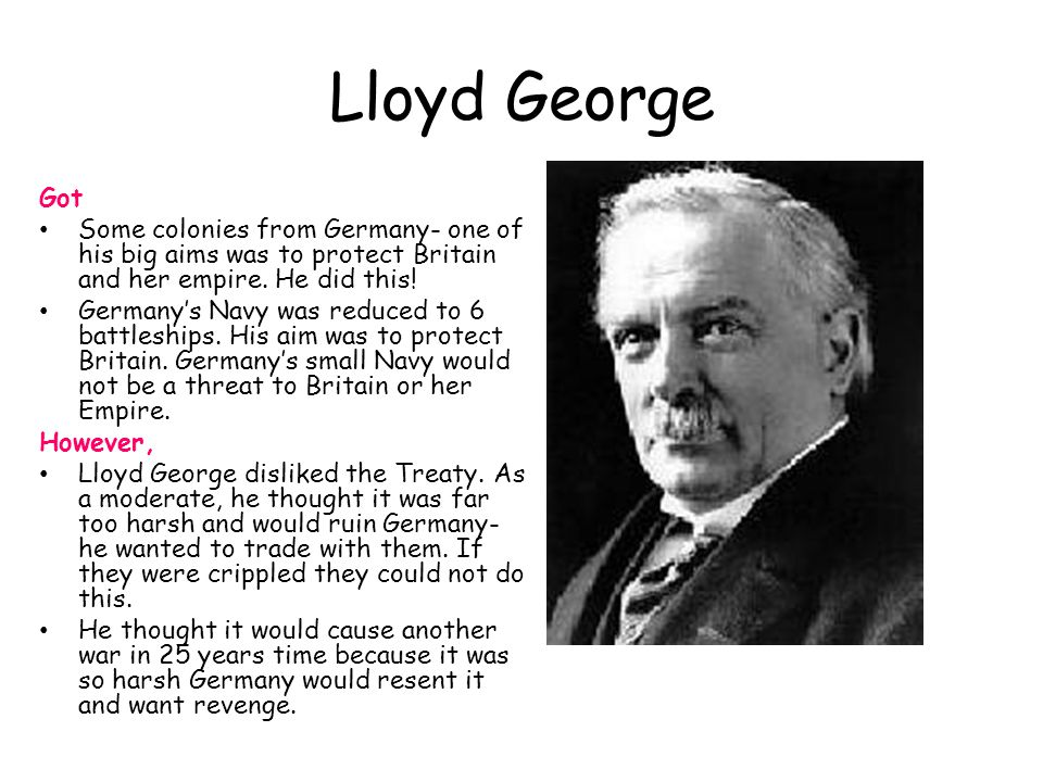 Lloyd George Got. Some colonies from Germany- one of his big aims was to protect Britain and her empire. He did this!