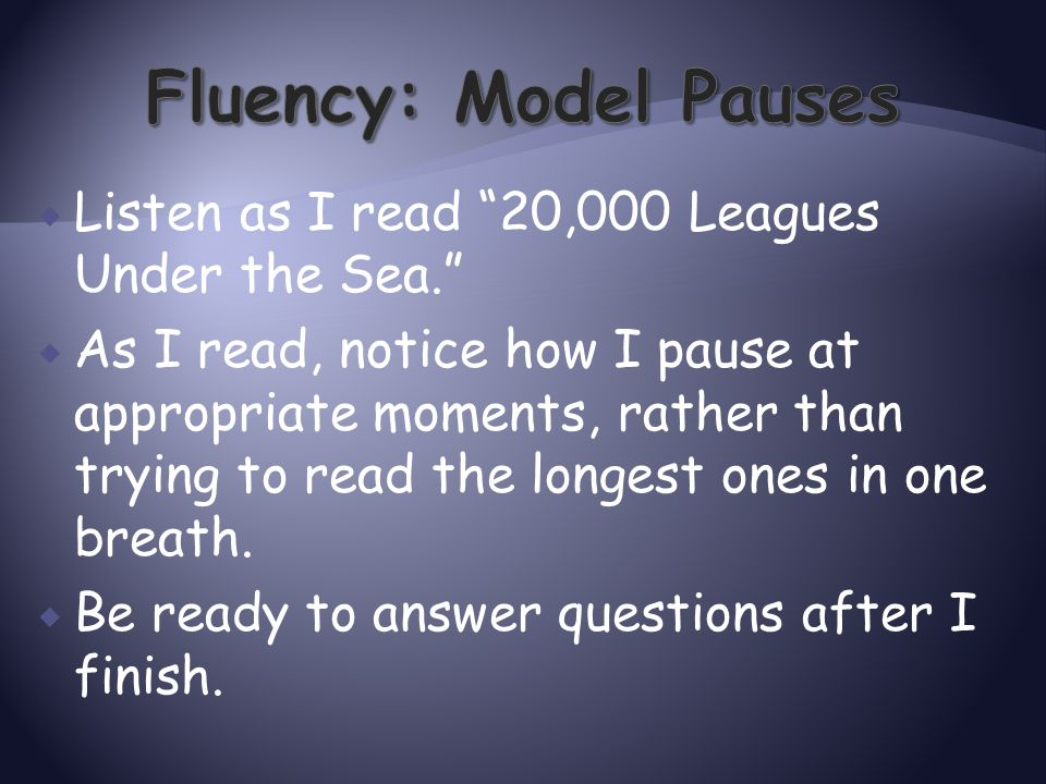 Fluency: Model Pauses Listen as I read 20,000 Leagues Under the Sea.