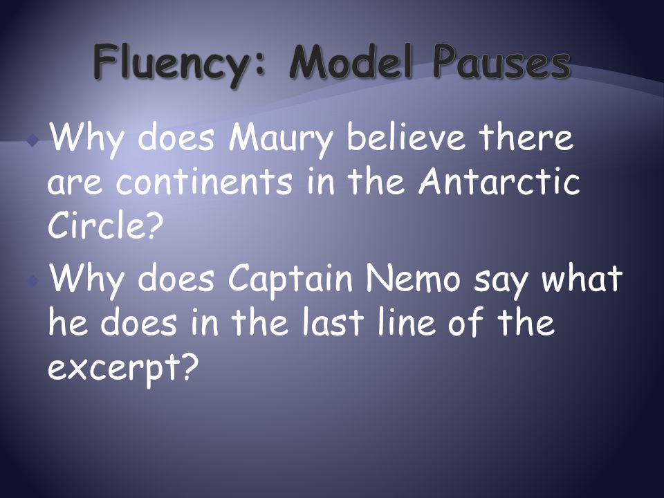 Fluency: Model Pauses Why does Maury believe there are continents in the Antarctic Circle